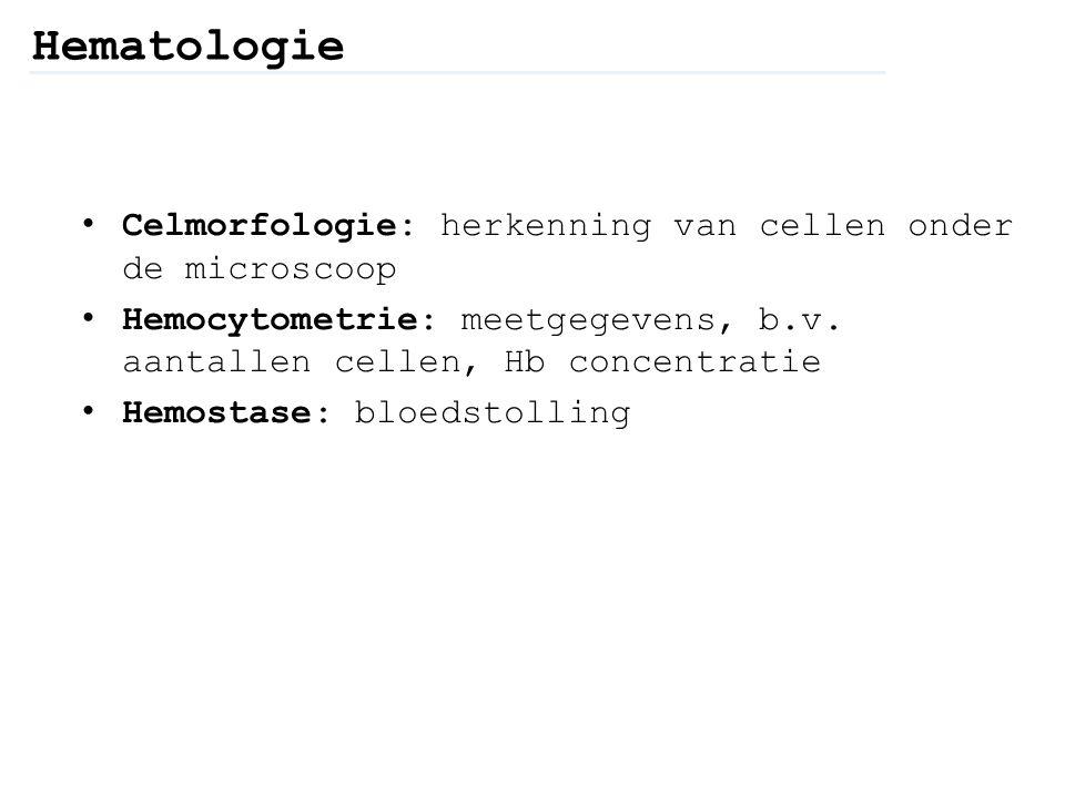 Celmorfologie: herkenning van cellen onder de microscoop Hemocytometrie: meetgegevens, b.v. aantallen cellen, Hb concentratie Hemostase: bloedstolling