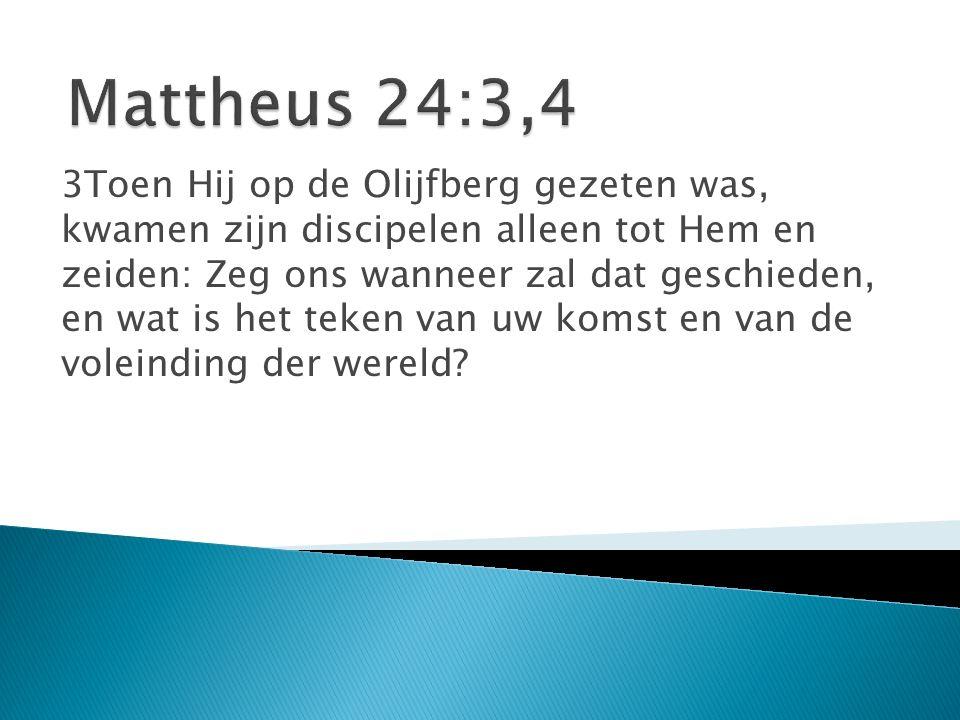 3Toen Hij op de Olijfberg gezeten was, kwamen zijn discipelen alleen tot Hem en zeiden: Zeg ons wanneer zal dat geschieden, en wat is het teken van uw komst en van de voleinding der wereld