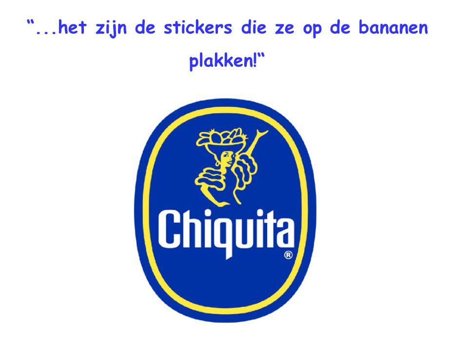 ...het zijn de stickers die ze op de bananen plakken!