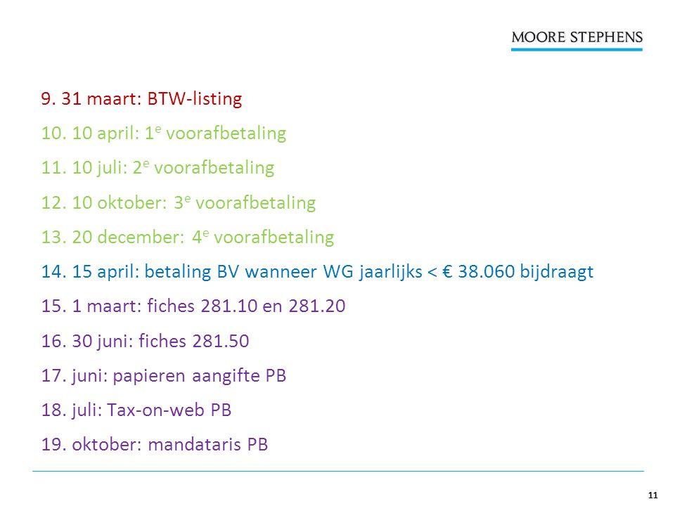 11 9. 31 maart: BTW-listing 10. 10 april: 1 e voorafbetaling 11.