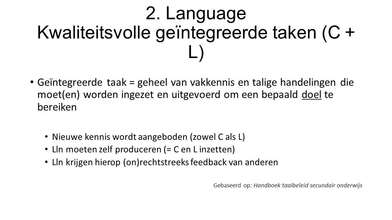 2. Language Kwaliteitsvolle geïntegreerde taken (C + L) Geïntegreerde taak = geheel van vakkennis en talige handelingen die moet(en) worden ingezet en