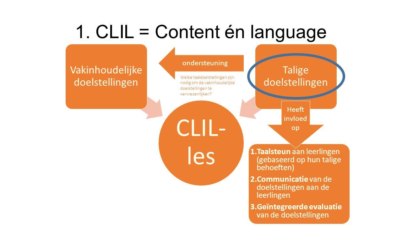 1. CLIL = Content én language CLIL- les Vakinhoudelijke doelstellingen Talige doelstellingen ondersteuning 1.Taalsteun aan leerlingen (gebaseerd op hu