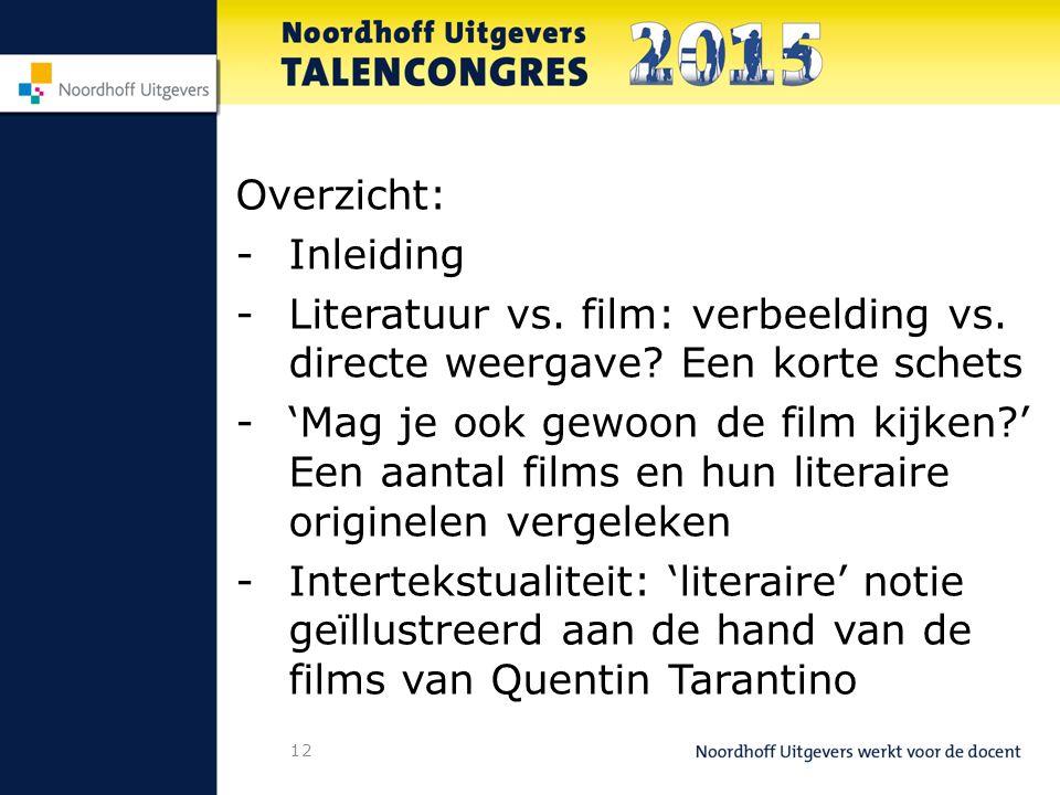 12 Overzicht: -Inleiding -Literatuur vs. film: verbeelding vs.