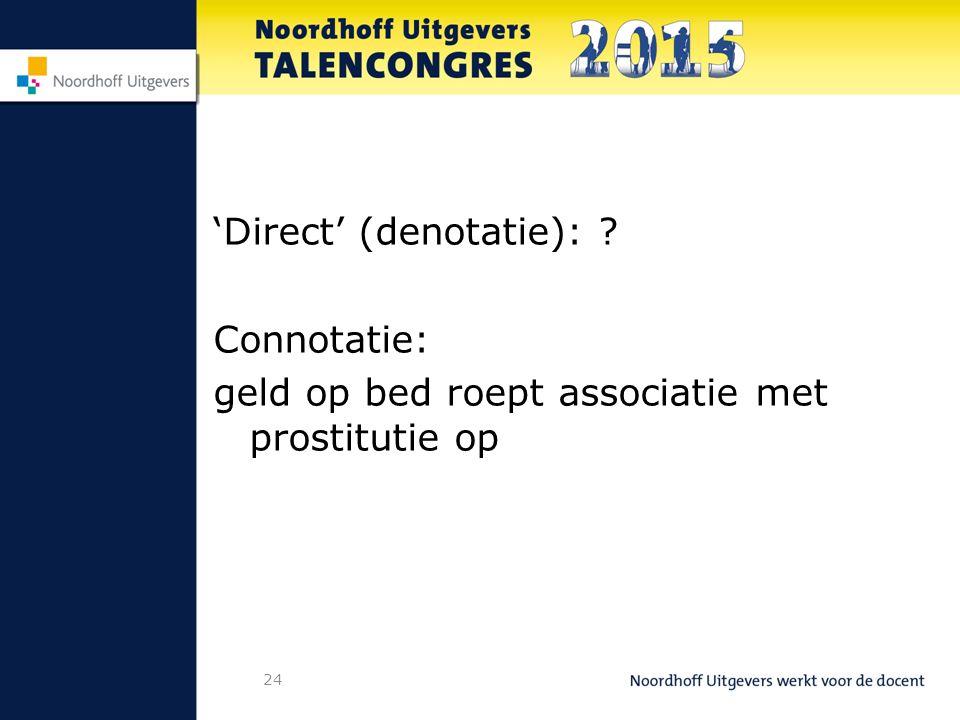 24 'Direct' (denotatie): ? Connotatie: geld op bed roept associatie met prostitutie op