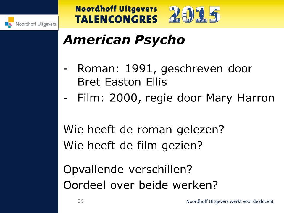 38 American Psycho -Roman: 1991, geschreven door Bret Easton Ellis -Film: 2000, regie door Mary Harron Wie heeft de roman gelezen.