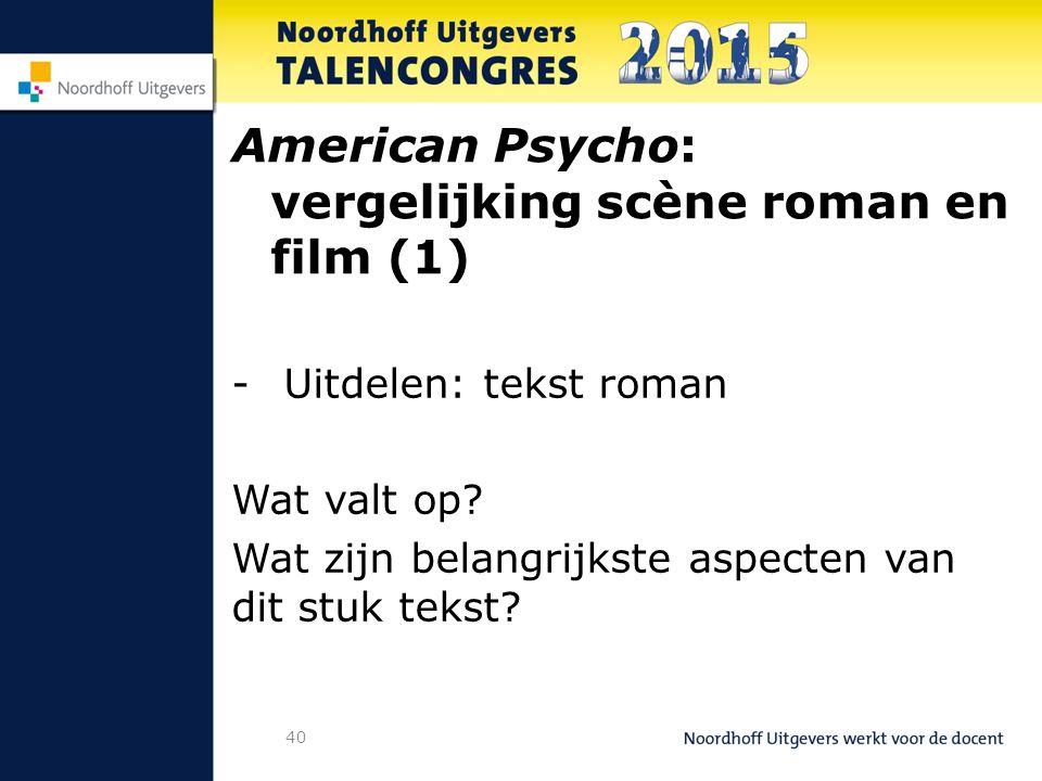 40 American Psycho: vergelijking scène roman en film (1) -Uitdelen: tekst roman Wat valt op.