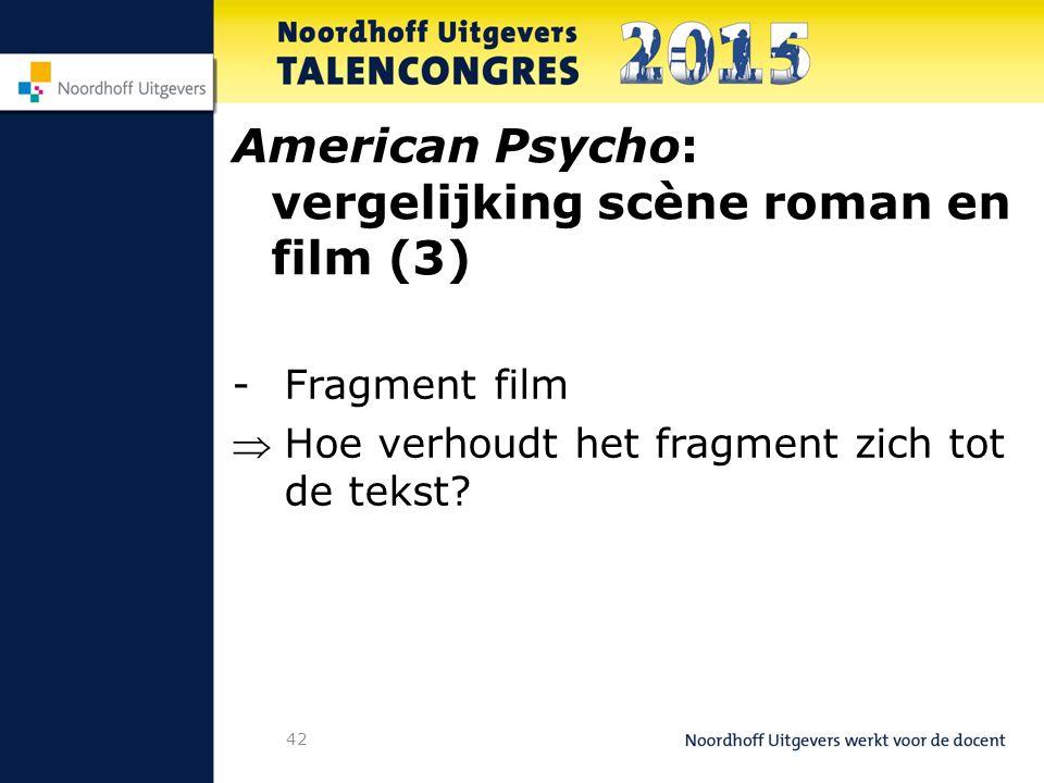 42 American Psycho: vergelijking scène roman en film (3) -Fragment film Hoe verhoudt het fragment zich tot de tekst?