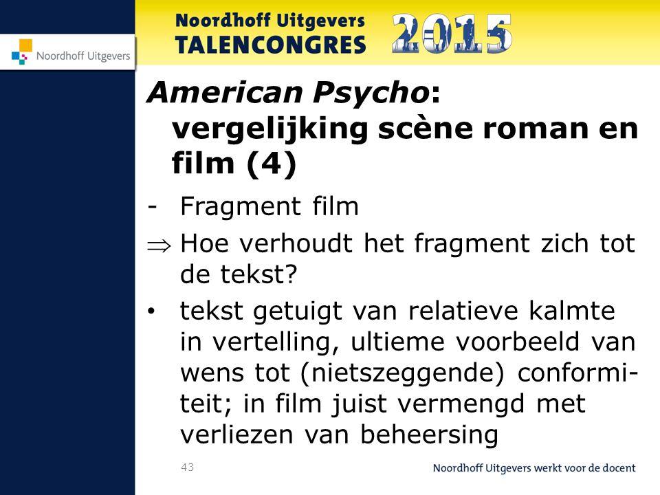 43 American Psycho: vergelijking scène roman en film (4) -Fragment film Hoe verhoudt het fragment zich tot de tekst.