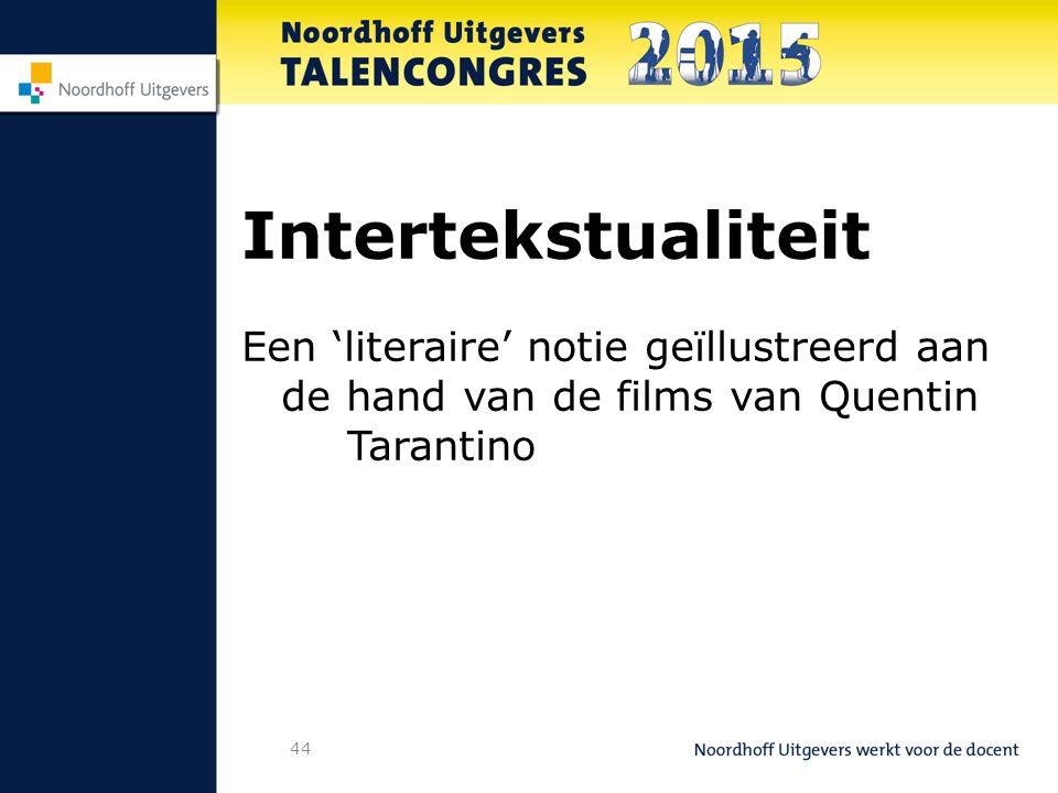 44 Intertekstualiteit Een 'literaire' notie geïllustreerd aan de hand van de films van Quentin Tarantino