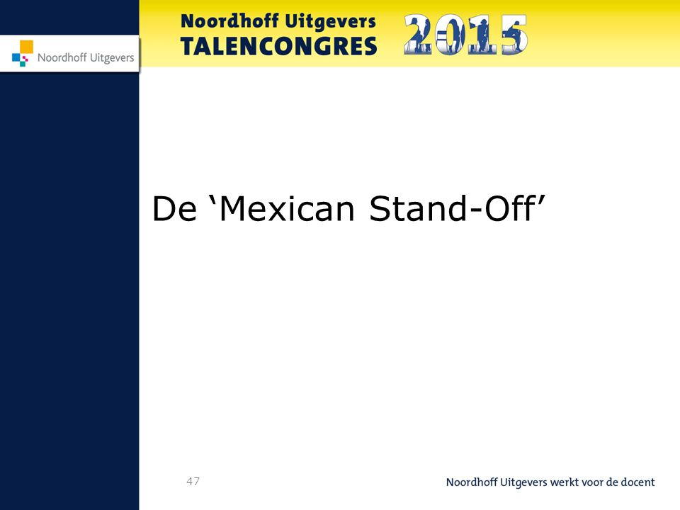 47 De 'Mexican Stand-Off'
