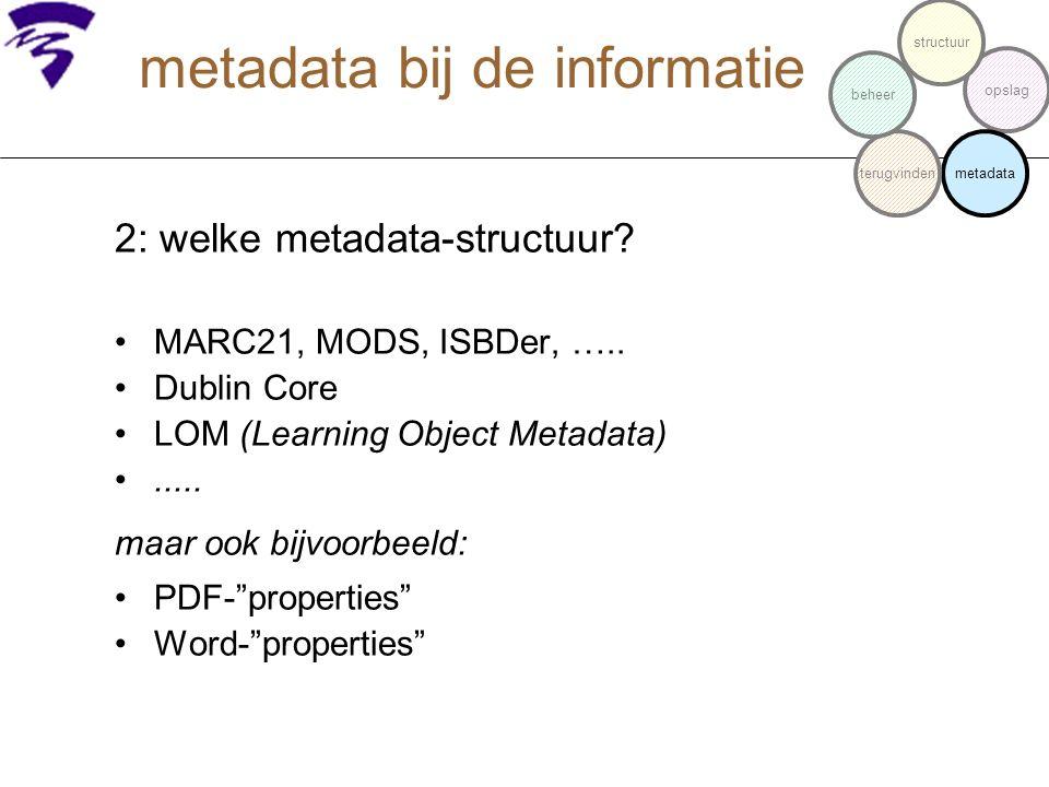 """2: welke metadata-structuur? MARC21, MODS, ISBDer, ….. Dublin Core LOM (Learning Object Metadata)..... maar ook bijvoorbeeld: PDF-""""properties"""" Word-""""p"""