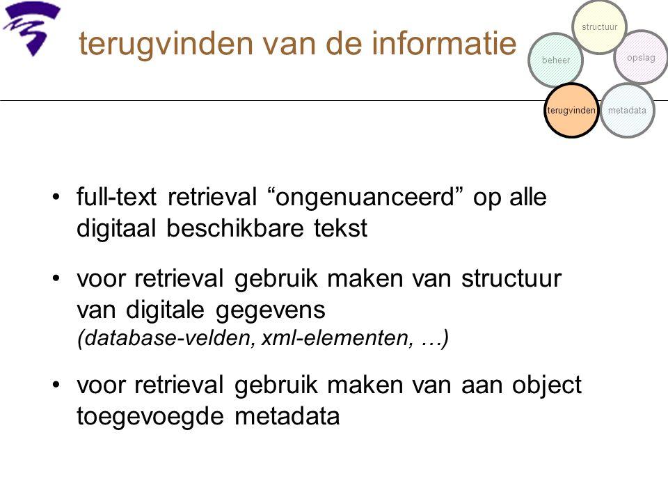 """full-text retrieval """"ongenuanceerd"""" op alle digitaal beschikbare tekst voor retrieval gebruik maken van structuur van digitale gegevens (database-veld"""