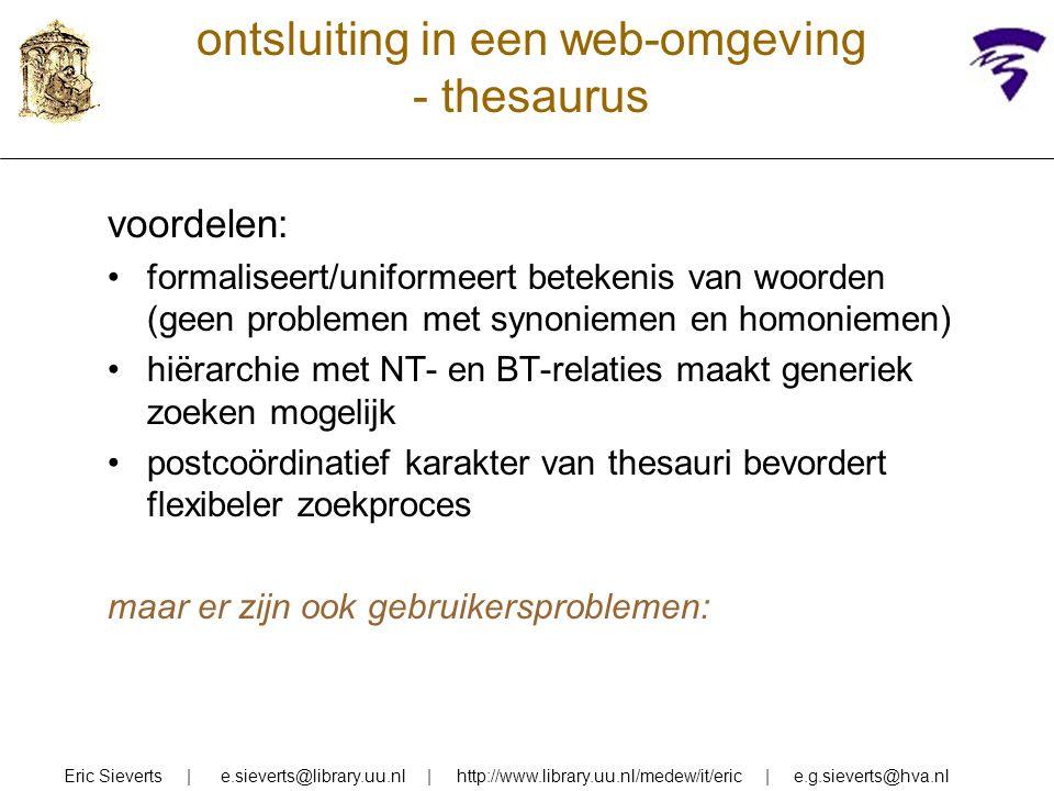 ontsluiting in een web-omgeving - thesaurus voordelen: formaliseert/uniformeert betekenis van woorden (geen problemen met synoniemen en homoniemen) hi