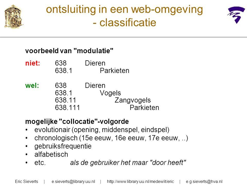 ontsluiting in een web-omgeving - classificatie in angelsaksische wereld veel aanpassingen van bekende classificaties (LCC, DDC, UDC) voor web- toepassing – lineair maken –minder diep maken –volgorde van rubrieken aanpassen –betere rubrieksomschrijvingen (voor LCC ontleend aan LCSH) – verdubbelingen van rubrieken voor digitaal niet-boekmateriaal ook toepassing van automatische categorisatie (o.a.