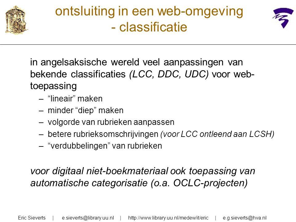 ontsluiting in een web-omgeving - classificatie in angelsaksische wereld veel aanpassingen van bekende classificaties (LCC, DDC, UDC) voor web- toepas