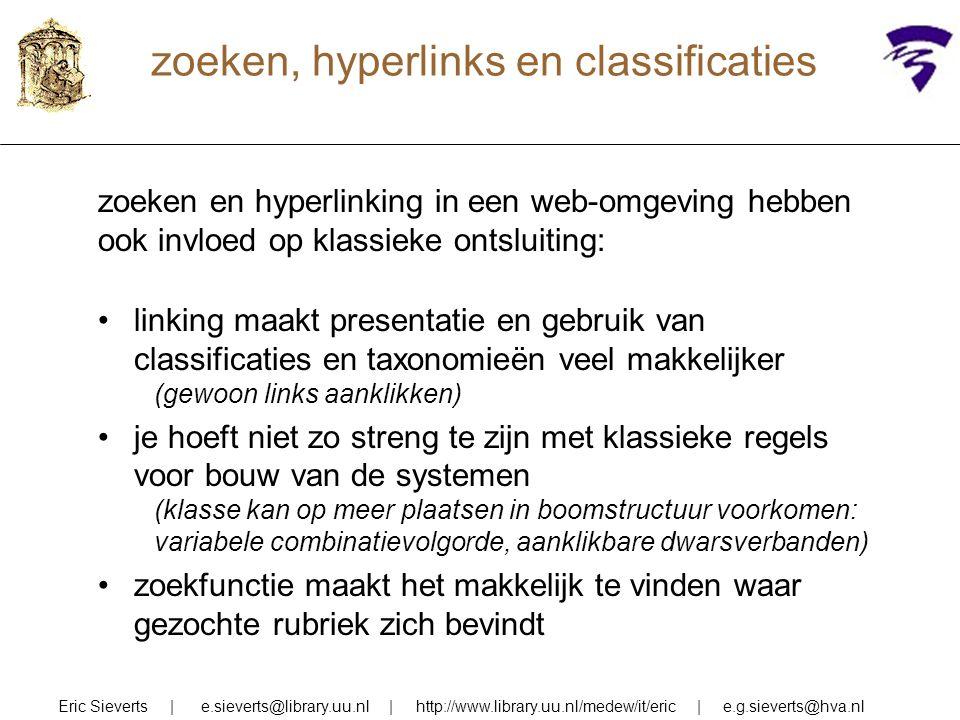 zoeken, hyperlinks en classificaties zoeken en hyperlinking in een web-omgeving hebben ook invloed op klassieke ontsluiting: linking maakt presentatie