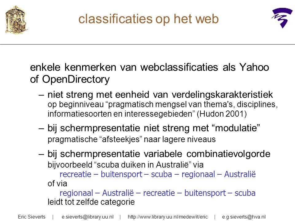 classificaties op het web enkele kenmerken van webclassificaties als Yahoo of OpenDirectory –niet streng met eenheid van verdelingskarakteristiek op b