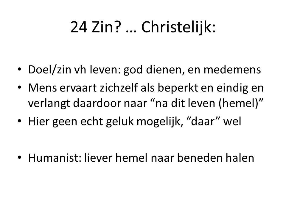 """24 Zin? … Christelijk: Doel/zin vh leven: god dienen, en medemens Mens ervaart zichzelf als beperkt en eindig en verlangt daardoor naar """"na dit leven"""