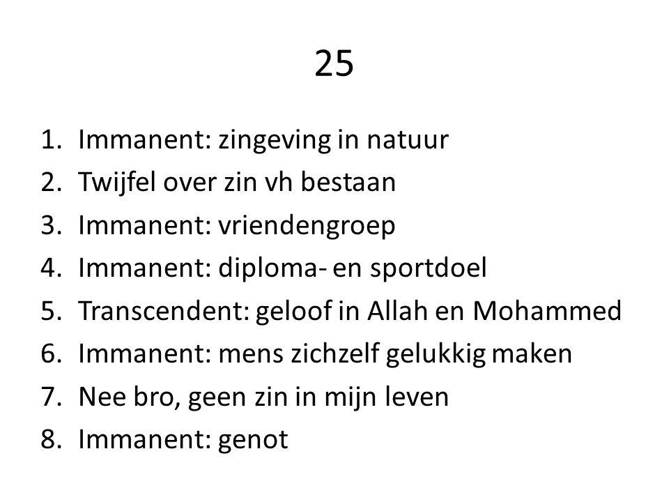 25 1.Immanent: zingeving in natuur 2.Twijfel over zin vh bestaan 3.Immanent: vriendengroep 4.Immanent: diploma- en sportdoel 5.Transcendent: geloof in