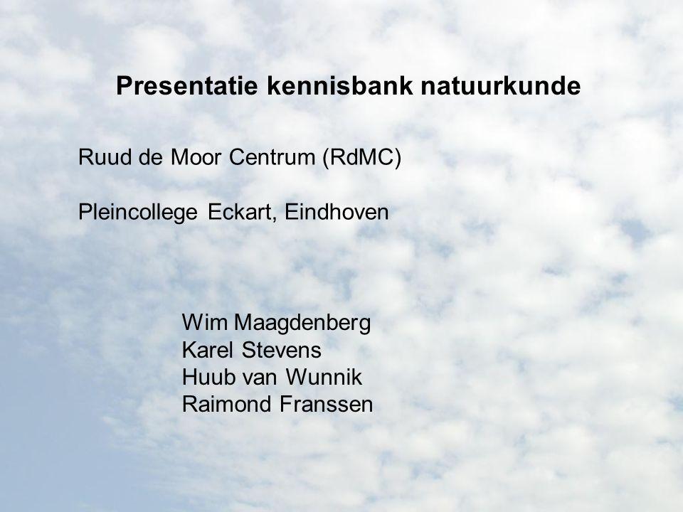 Presentatie kennisbank natuurkunde Ruud de Moor Centrum (RdMC) Pleincollege Eckart, Eindhoven Wim Maagdenberg Karel Stevens Huub van Wunnik Raimond Fr