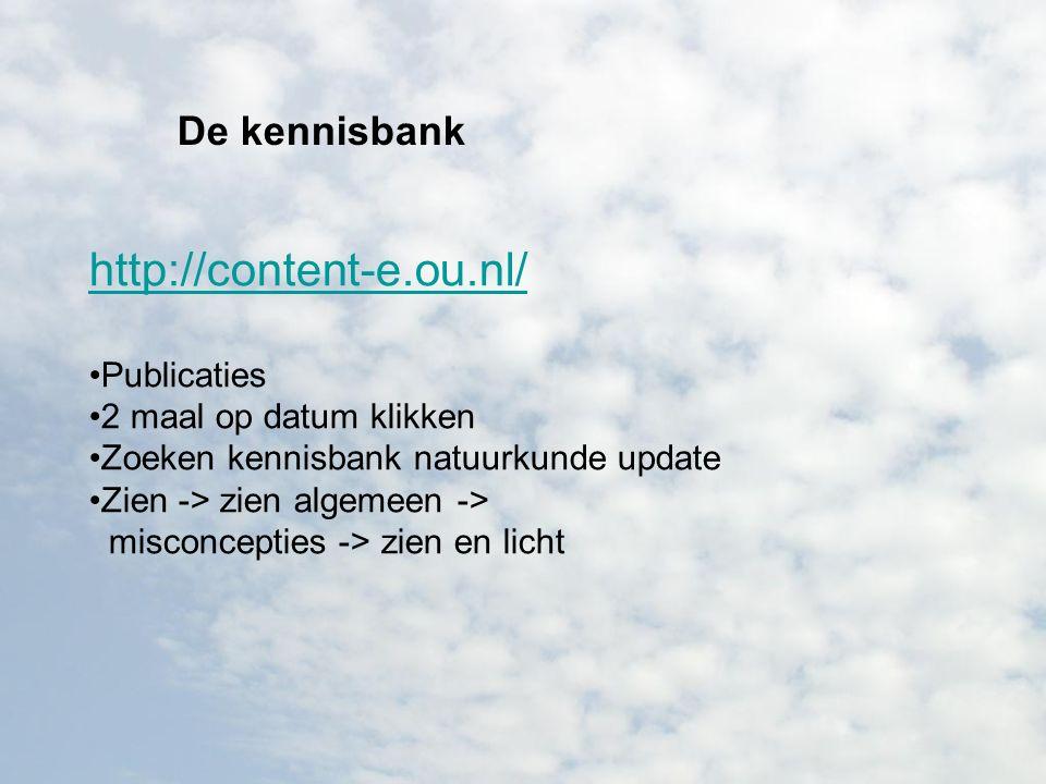De kennisbank http://content-e.ou.nl/ Publicaties 2 maal op datum klikken Zoeken kennisbank natuurkunde update Zien -> zien algemeen -> misconcepties -> zien en licht