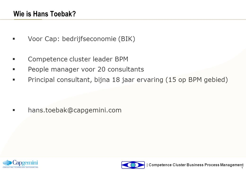 | Competence Cluster Business Process Management 1 Wie is Hans Toebak.