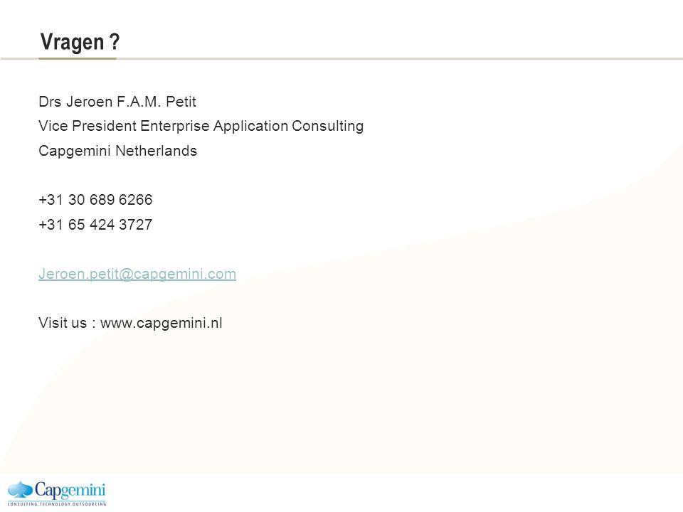 Vragen ? Drs Jeroen F.A.M. Petit Vice President Enterprise Application Consulting Capgemini Netherlands +31 30 689 6266 +31 65 424 3727 Jeroen.petit@c