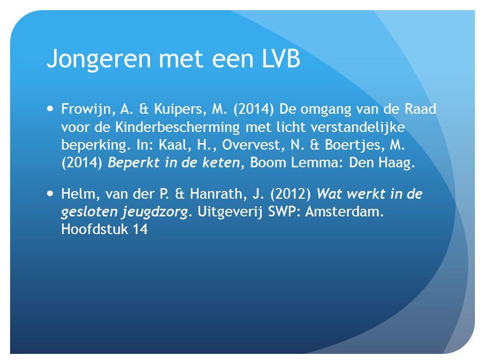 Jongeren met een LVB Frowijn, A. & Kuipers, M. (2014) De omgang van de Raad voor de Kinderbescherming met licht verstandelijke beperking. In: Kaal, H.