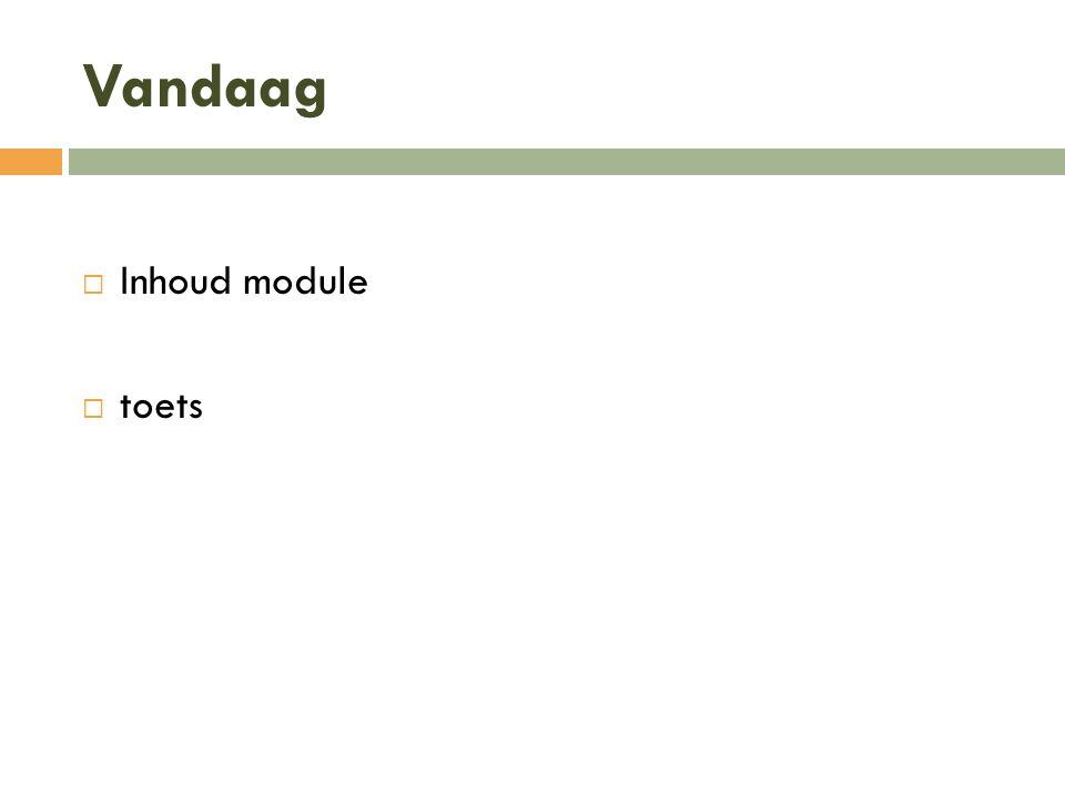 Inhoud Module  Week 1 t/m 8 hoor- en werkcolleges  Week 9 schriftelijke toets MC