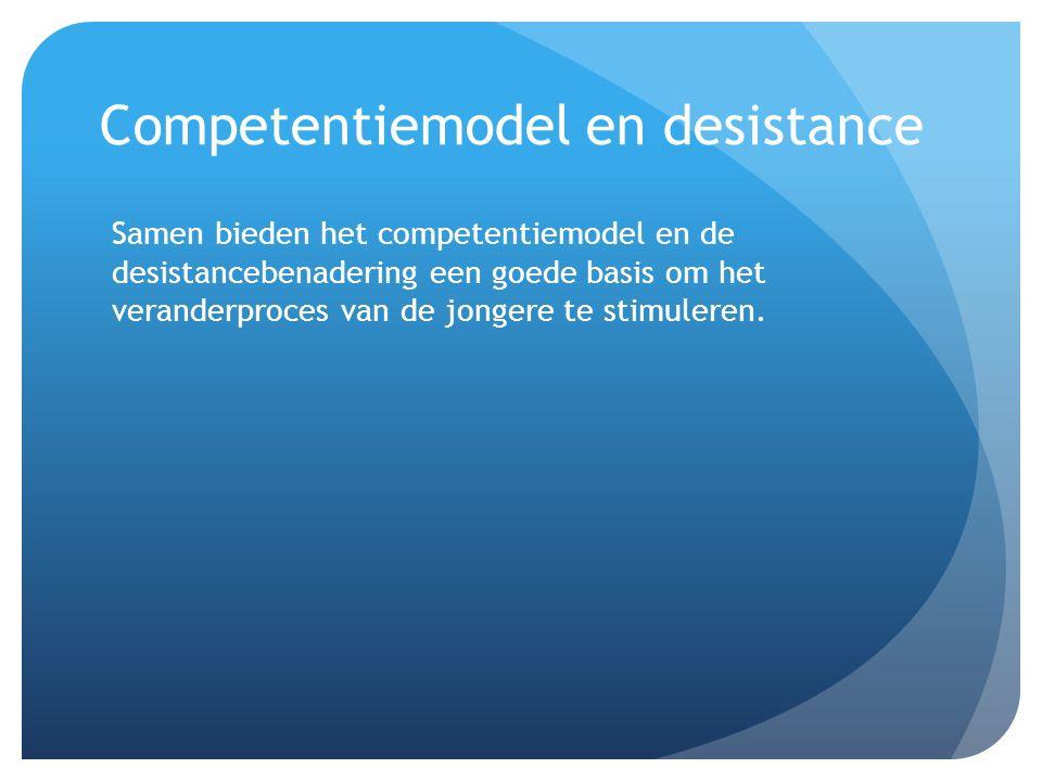 Competentiemodel en desistance Samen bieden het competentiemodel en de desistancebenadering een goede basis om het veranderproces van de jongere te stimuleren.
