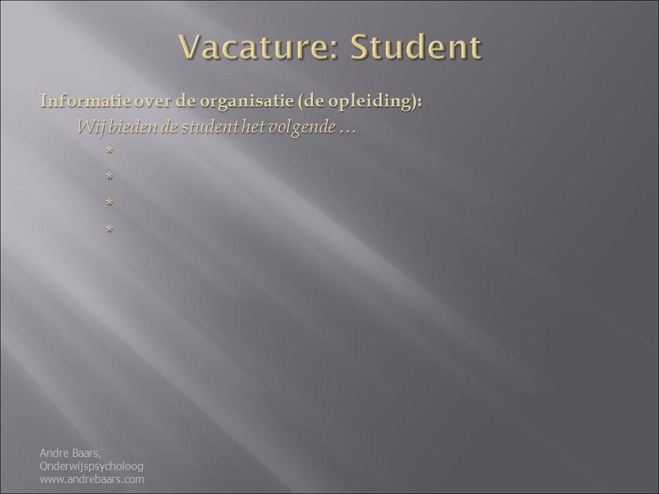 Informatie over de organisatie (de opleiding): Wij bieden de student het volgende … **** Andre Baars, Onderwijspsycholoog www.andrebaars.com