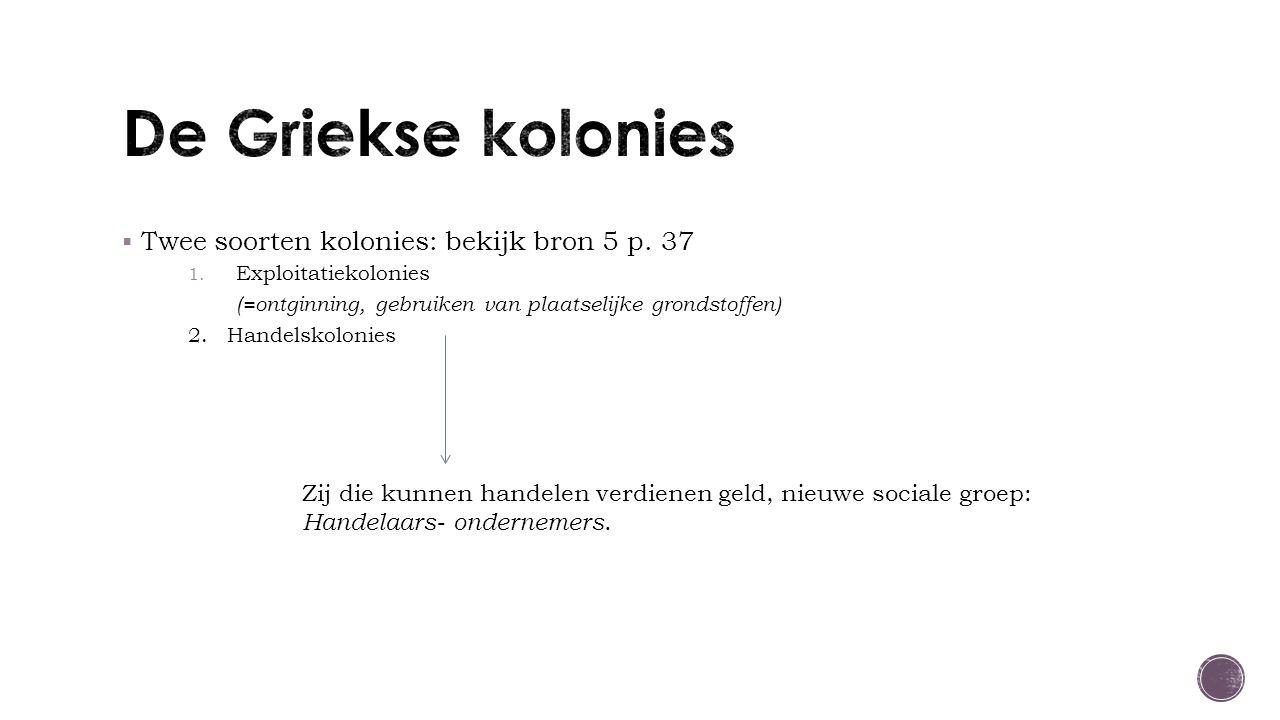  Twee soorten kolonies: bekijk bron 5 p. 37 1.