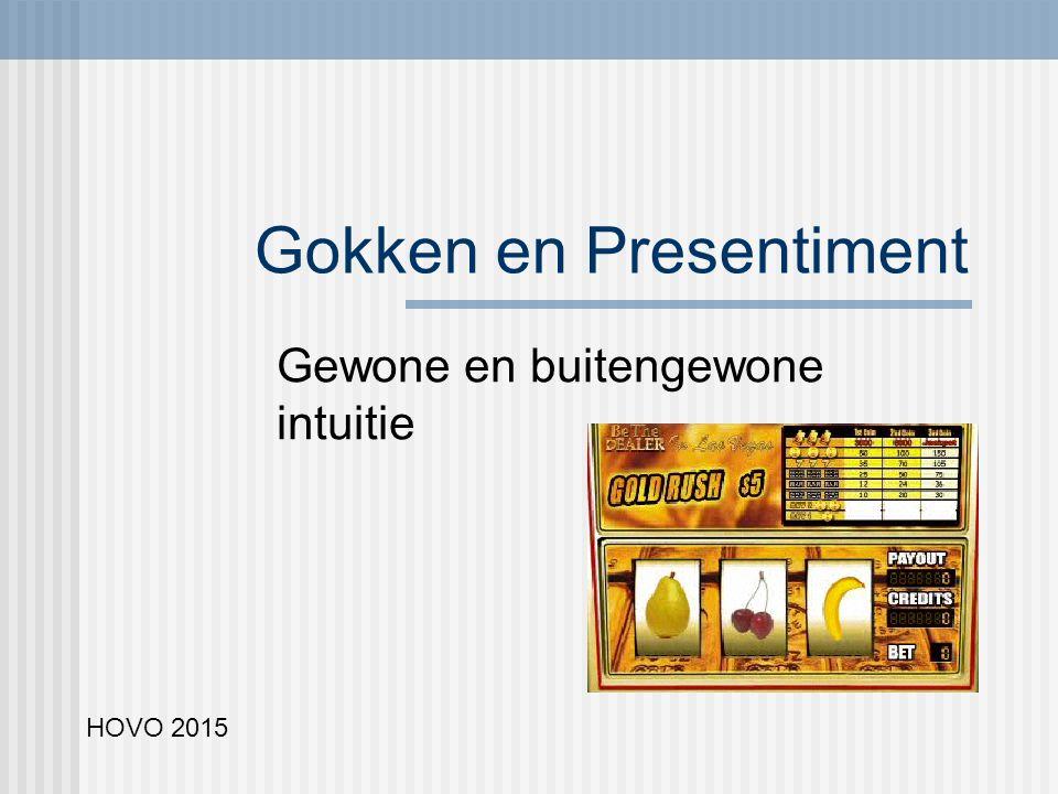 Gokken en Presentiment Gewone en buitengewone intuitie HOVO 2015