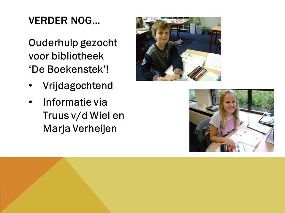 Ouderhulp gezocht voor bibliotheek 'De Boekenstek'! Vrijdagochtend Informatie via Truus v/d Wiel en Marja Verheijen VERDER NOG…