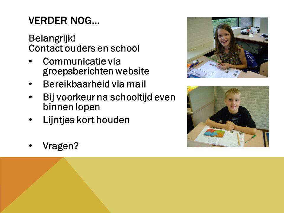 Belangrijk! Contact ouders en school Communicatie via groepsberichten website Bereikbaarheid via mail Bij voorkeur na schooltijd even binnen lopen Lij