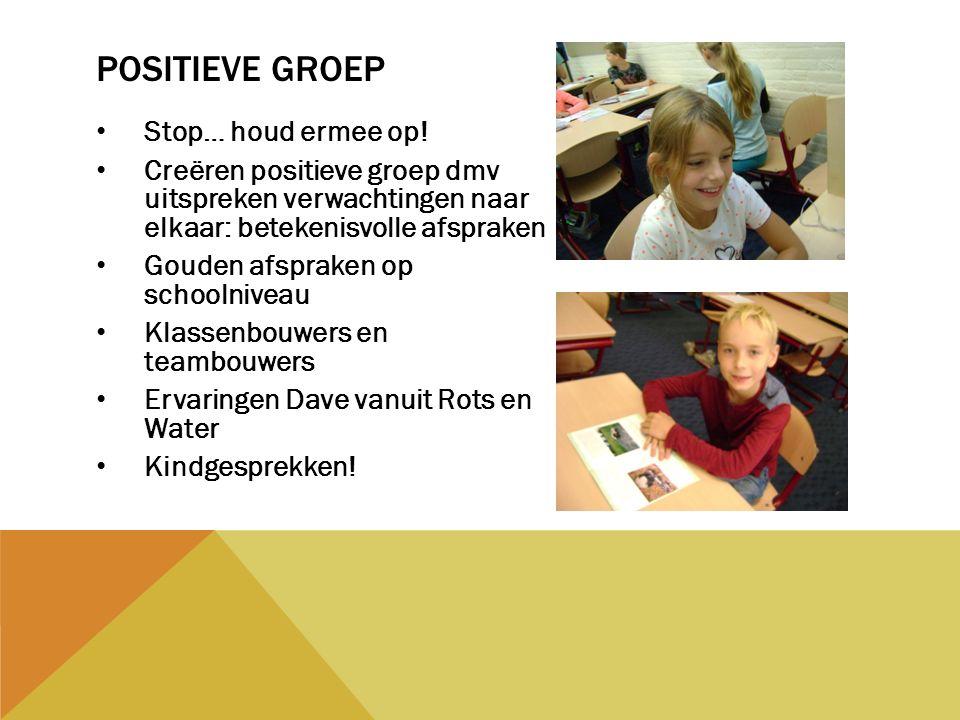 Stop… houd ermee op! Creëren positieve groep dmv uitspreken verwachtingen naar elkaar: betekenisvolle afspraken Gouden afspraken op schoolniveau Klass