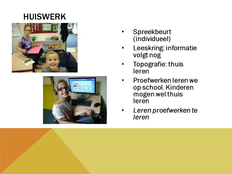 Spreekbeurt (individueel) Leeskring: informatie volgt nog Topografie: thuis leren Proefwerken leren we op school.