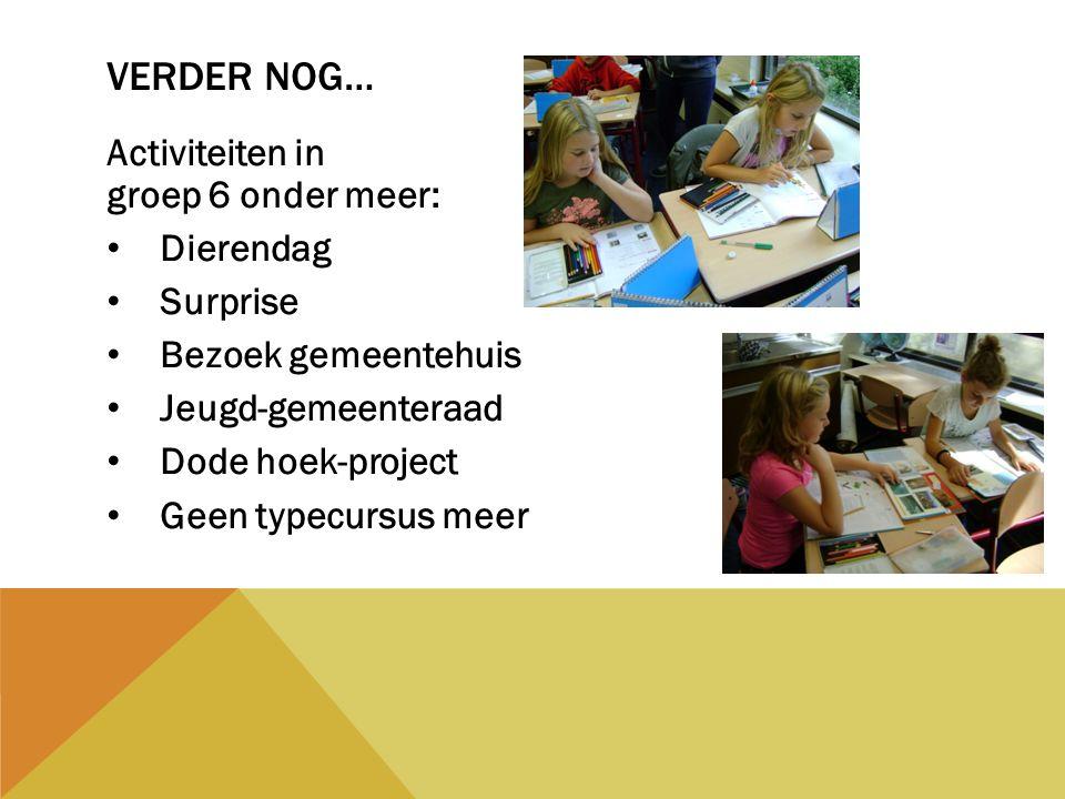 Activiteiten in groep 6 onder meer: Dierendag Surprise Bezoek gemeentehuis Jeugd-gemeenteraad Dode hoek-project Geen typecursus meer VERDER NOG…