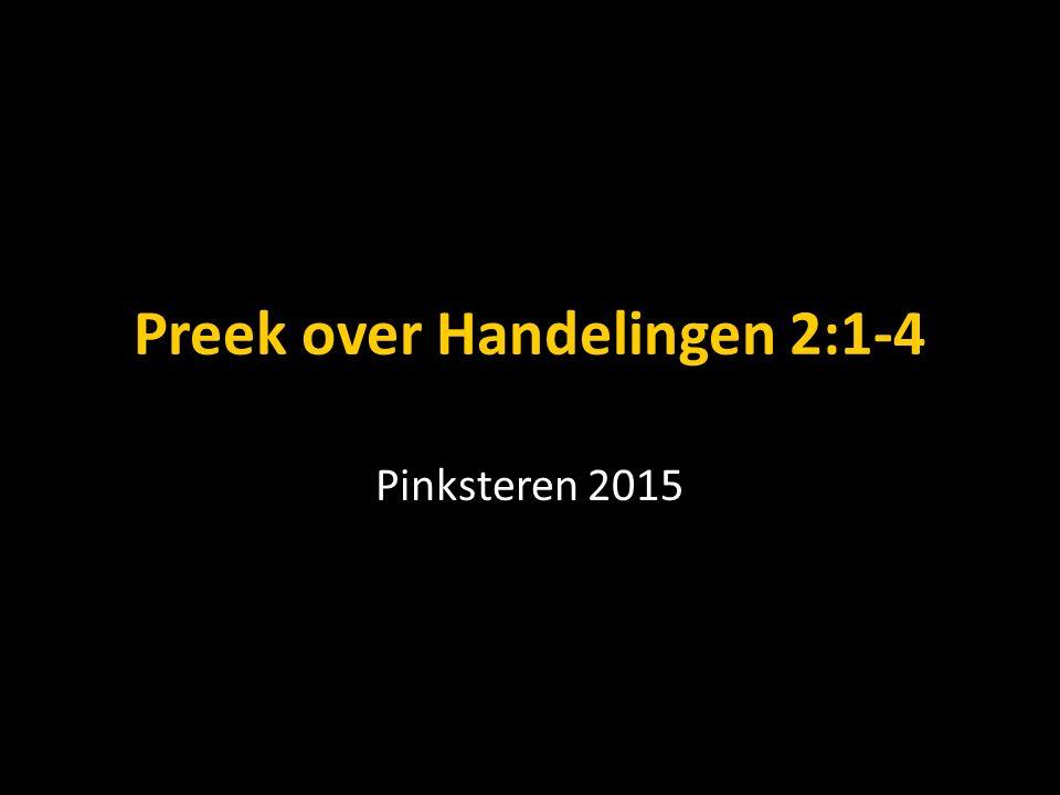 Preek over Handelingen 2:1-4 Pinksteren 2015