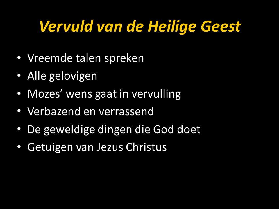 Vervuld van de Heilige Geest Vreemde talen spreken Alle gelovigen Mozes' wens gaat in vervulling Verbazend en verrassend De geweldige dingen die God doet Getuigen van Jezus Christus