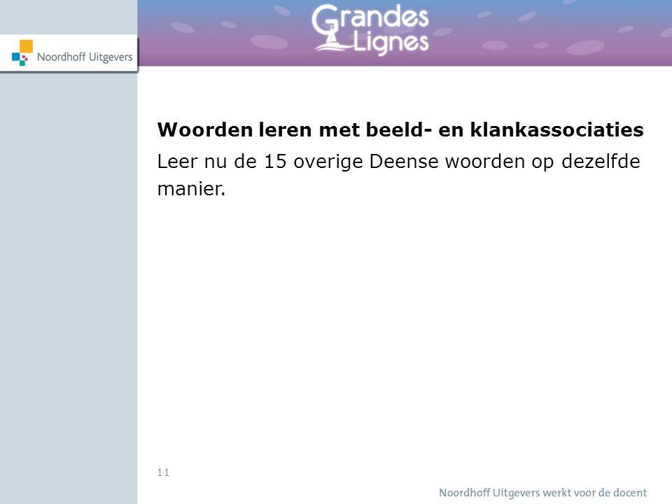 11 Woorden leren met beeld- en klankassociaties Leer nu de 15 overige Deense woorden op dezelfde manier.