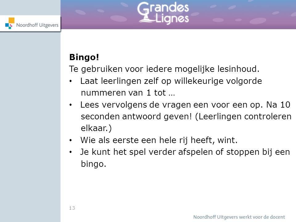 13 Bingo! Te gebruiken voor iedere mogelijke lesinhoud. Laat leerlingen zelf op willekeurige volgorde nummeren van 1 tot … Lees vervolgens de vragen e