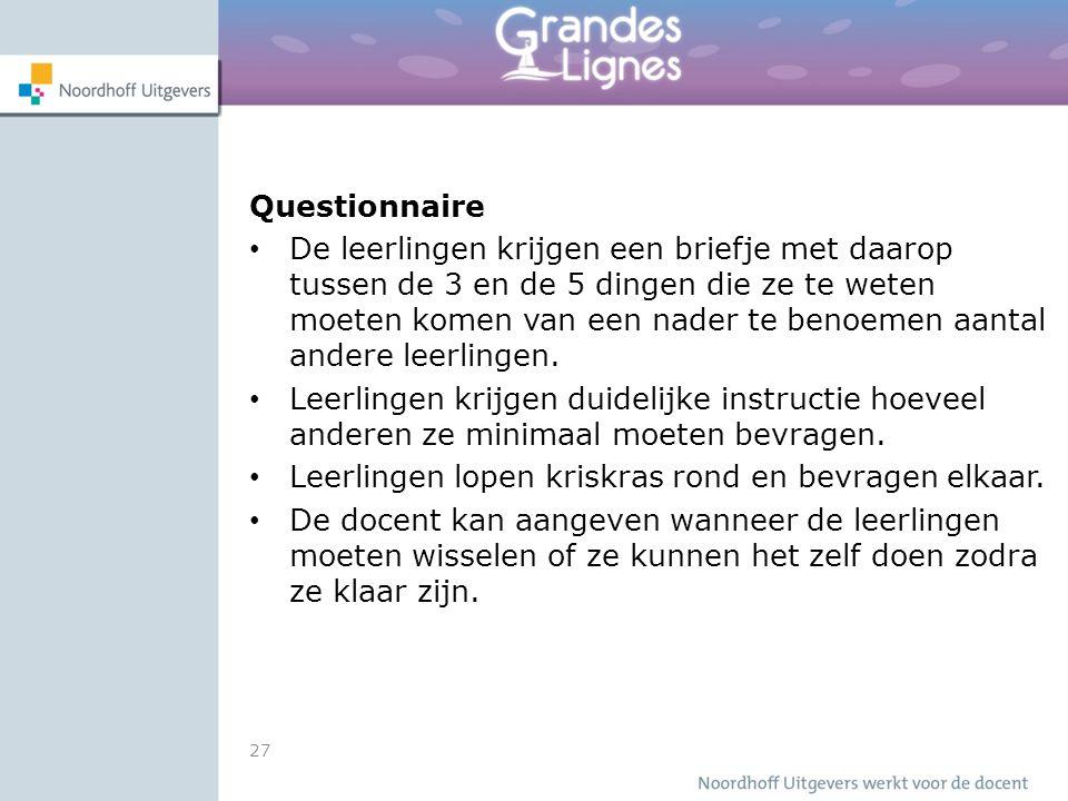 27 Questionnaire De leerlingen krijgen een briefje met daarop tussen de 3 en de 5 dingen die ze te weten moeten komen van een nader te benoemen aantal