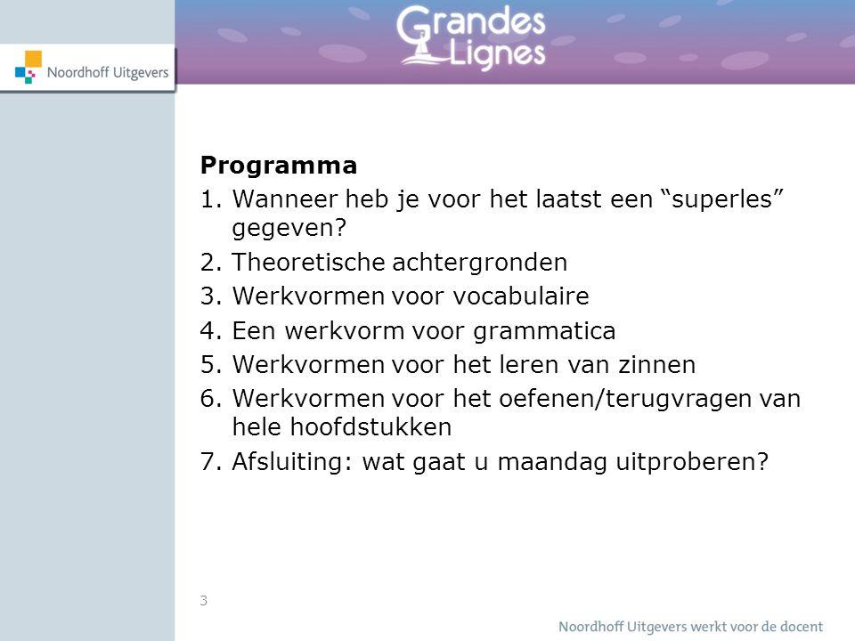 """3 Programma 1. Wanneer heb je voor het laatst een """"superles"""" gegeven? 2. Theoretische achtergronden 3. Werkvormen voor vocabulaire 4. Een werkvorm voo"""