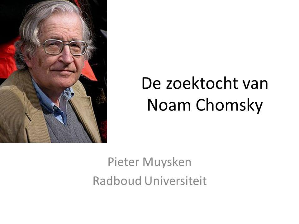 De zoektocht van Noam Chomsky Pieter Muysken Radboud Universiteit