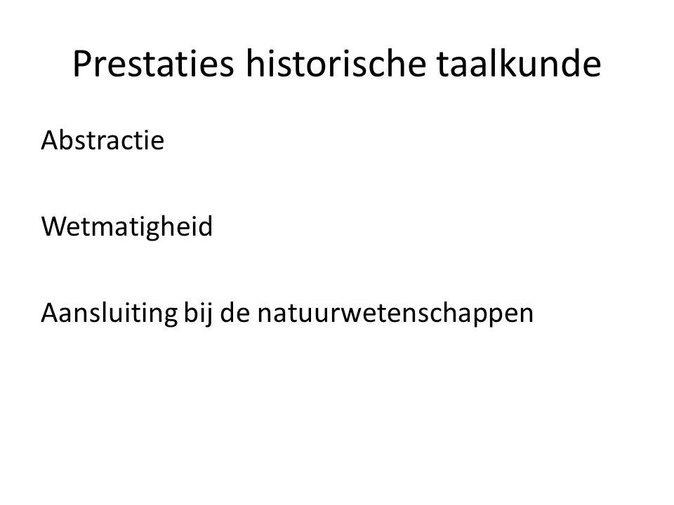 Prestaties historische taalkunde Abstractie Wetmatigheid Aansluiting bij de natuurwetenschappen