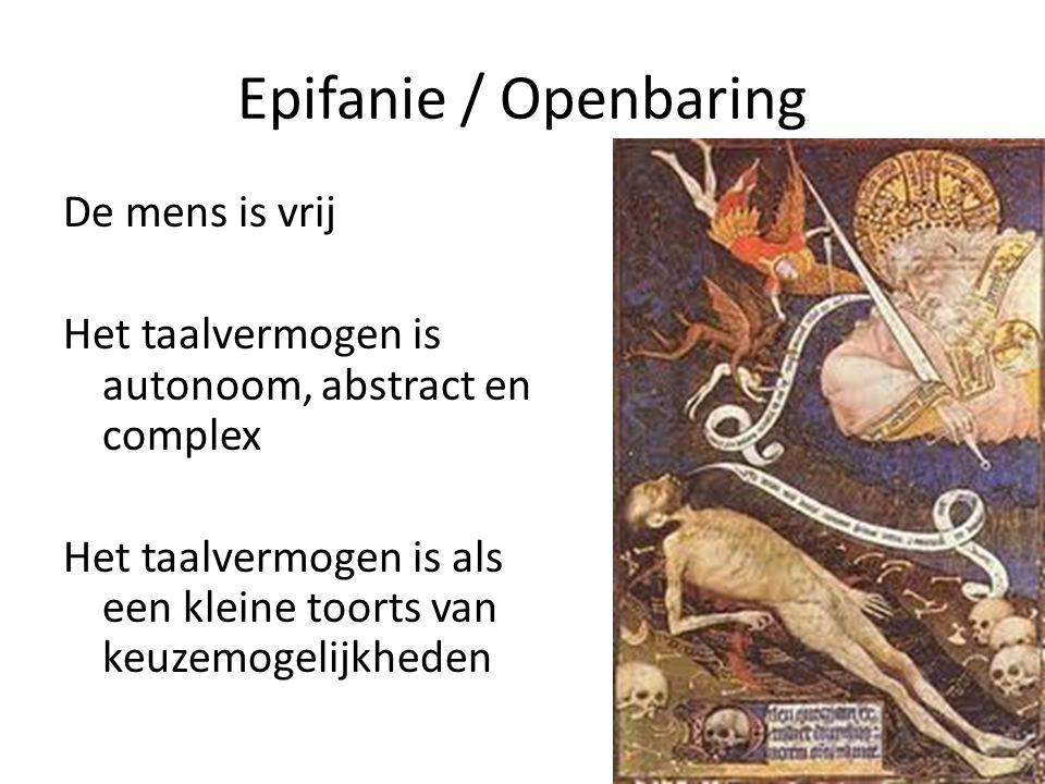 Epifanie / Openbaring De mens is vrij Het taalvermogen is autonoom, abstract en complex Het taalvermogen is als een kleine toorts van keuzemogelijkheden
