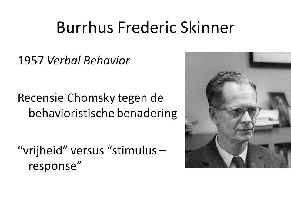 "Burrhus Frederic Skinner 1957 Verbal Behavior Recensie Chomsky tegen de behavioristische benadering ""vrijheid"" versus ""stimulus – response"""