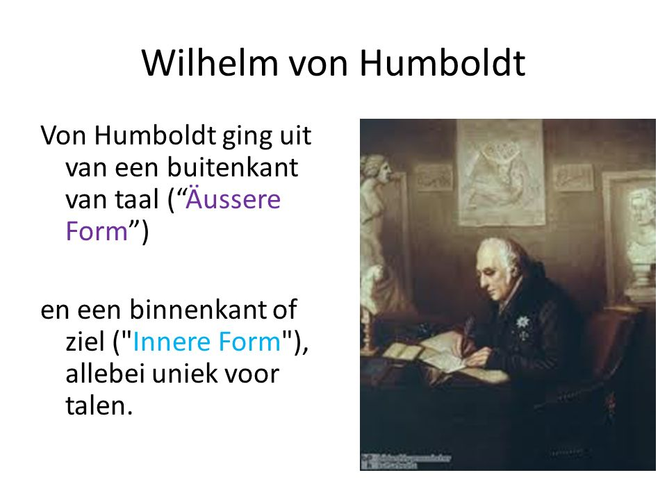 """Wilhelm von Humboldt Von Humboldt ging uit van een buitenkant van taal (""""Äussere Form"""") en een binnenkant of ziel ("""