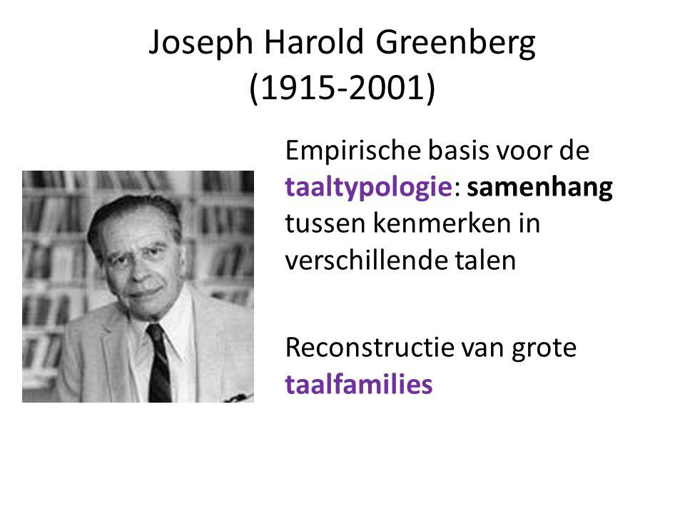 Joseph Harold Greenberg (1915-2001) Empirische basis voor de taaltypologie: samenhang tussen kenmerken in verschillende talen Reconstructie van grote taalfamilies